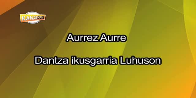 Aurrez Aurre dantza ikusgarria Luhuson