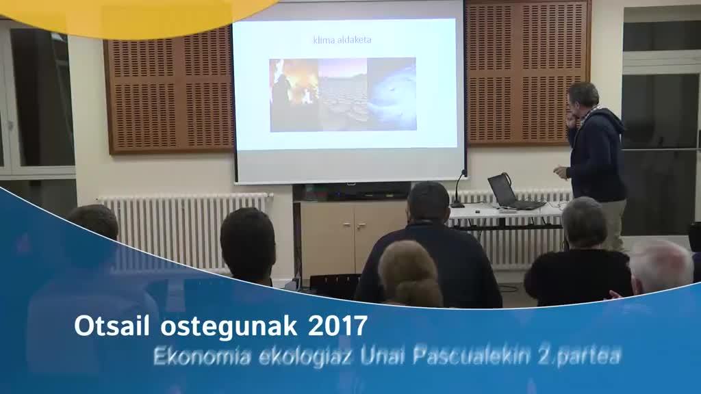Otsail ostegunak 2017: Ekonomia ekologikoaz Unai Pascualekin 2.partea