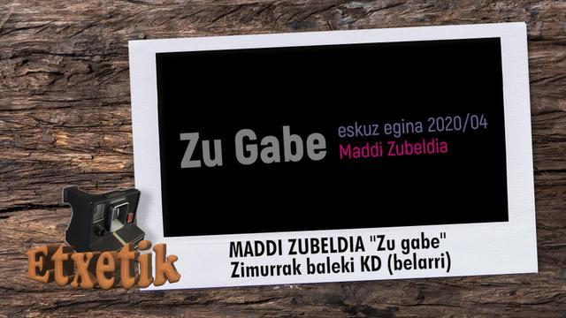 """[ETXETIK] """"Zu gabe"""" Maddi Zubeldia"""