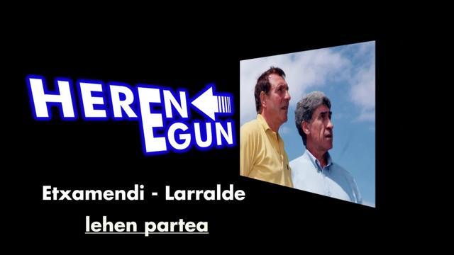 Herenegun #23:  Etxamendi - Larralde [lehen partea]