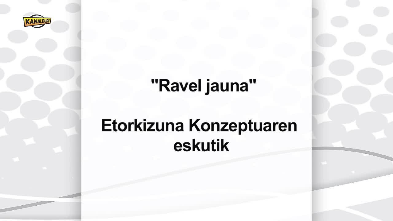Ravel jauna, etorkizuna konzeptuaren eskutik