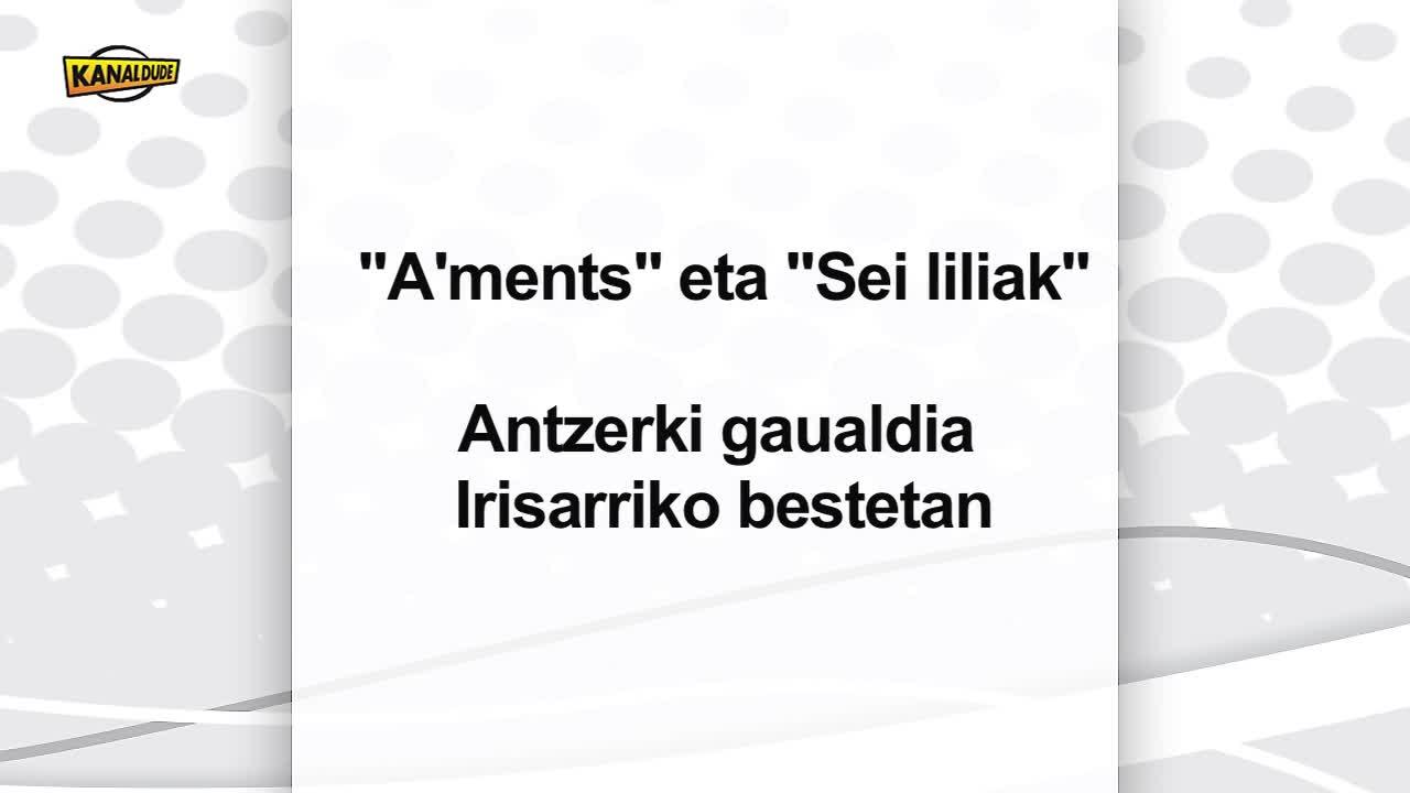 """""""A'ments"""" eta """"Sei liliak"""", antzerki gaualdia Irisarrin."""