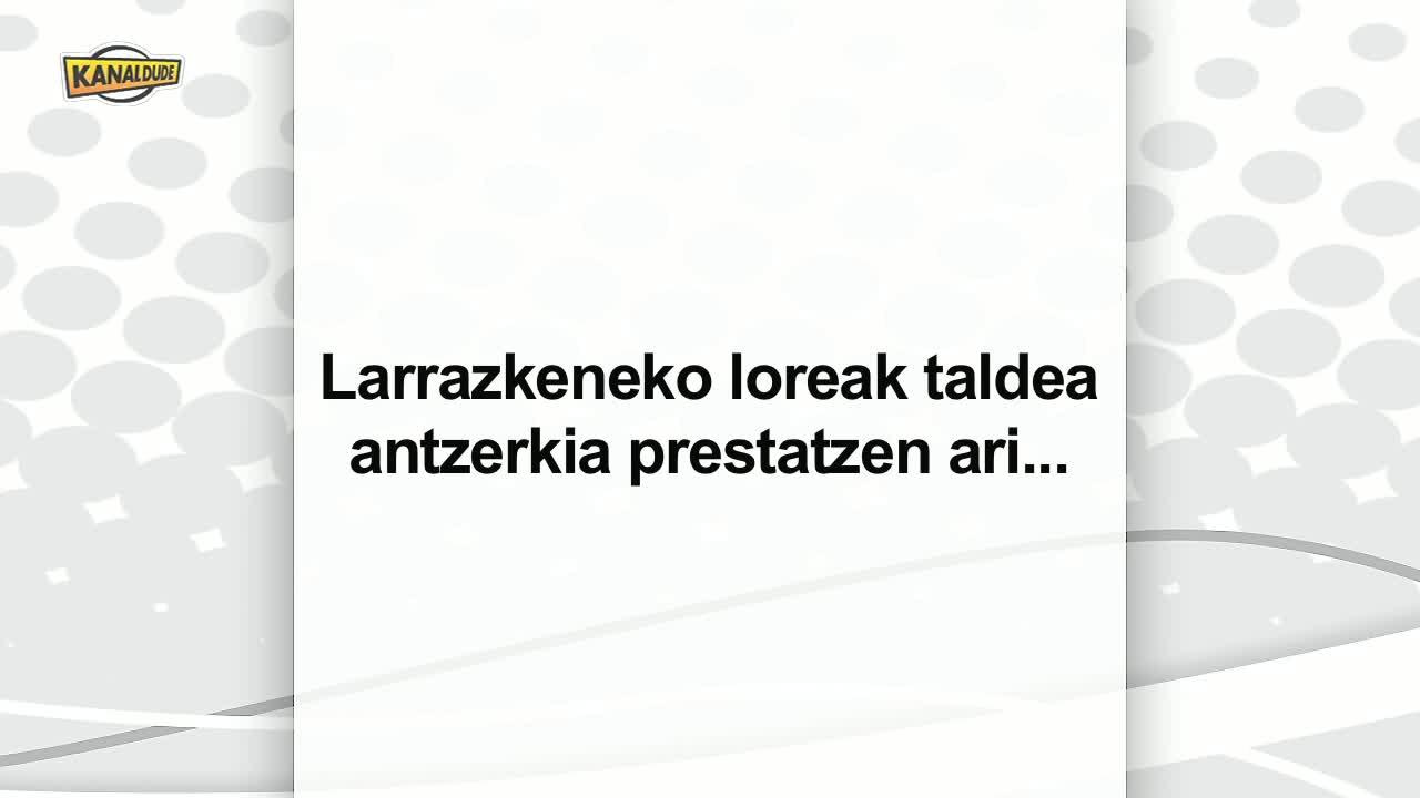 """""""Hiru ziren"""" Larrazkeneko loreak elkartearen eskutik."""