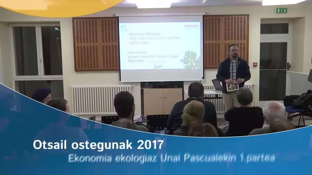 Otsail ostegunak 2017: Ekonomia ekologikoaz Unai Pascualekin 1.partea