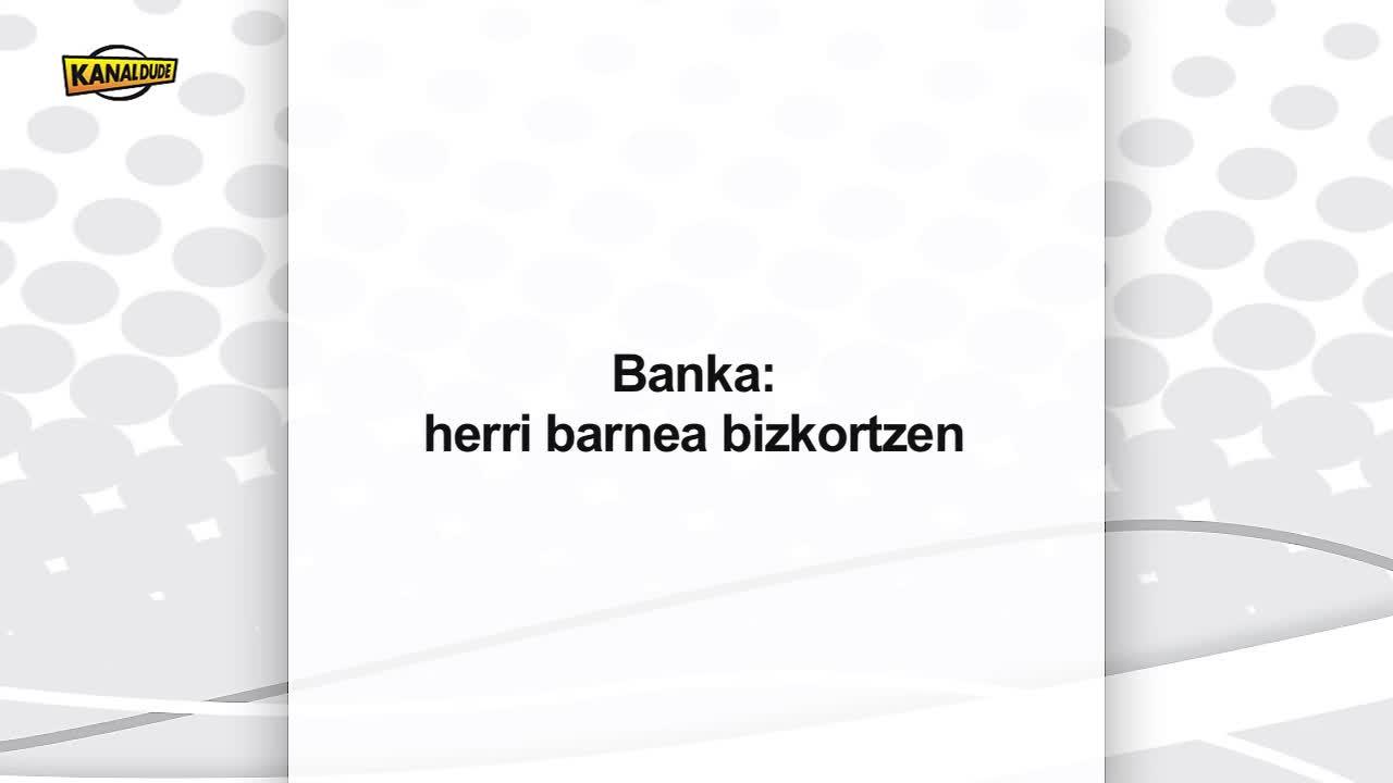 Banka, herri barnea bizkortzen ...
