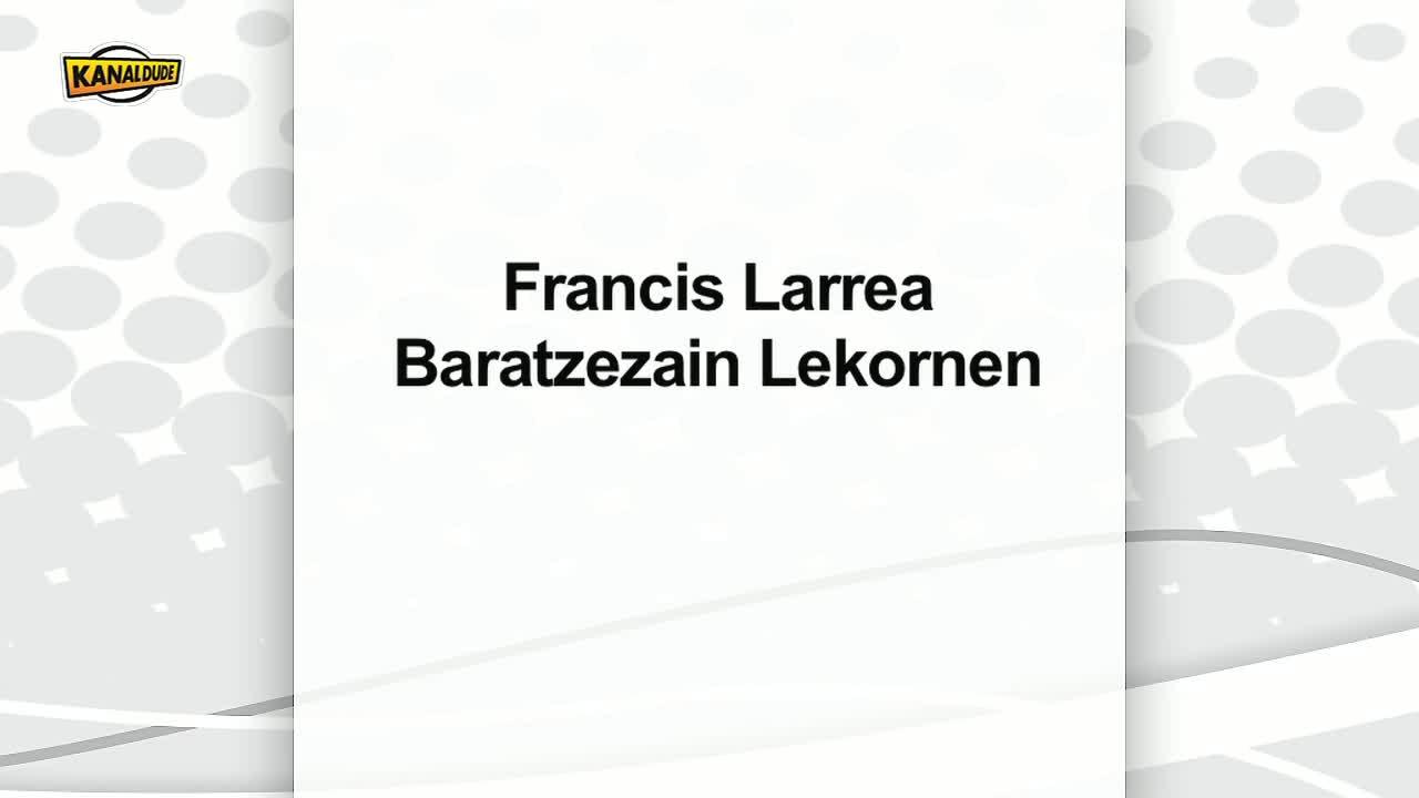 Francis Larrea, baratzezain Lekornen