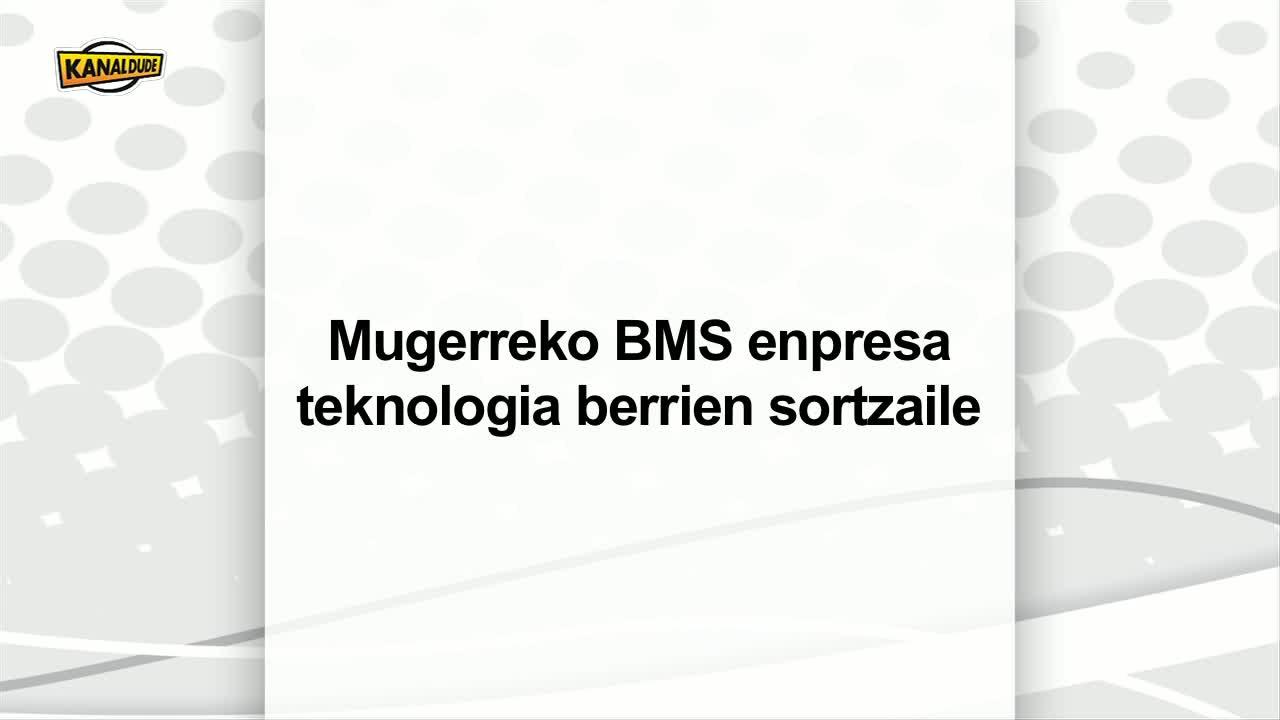 Mugerreko BMS enpresa, teknologia berrien sortzaile