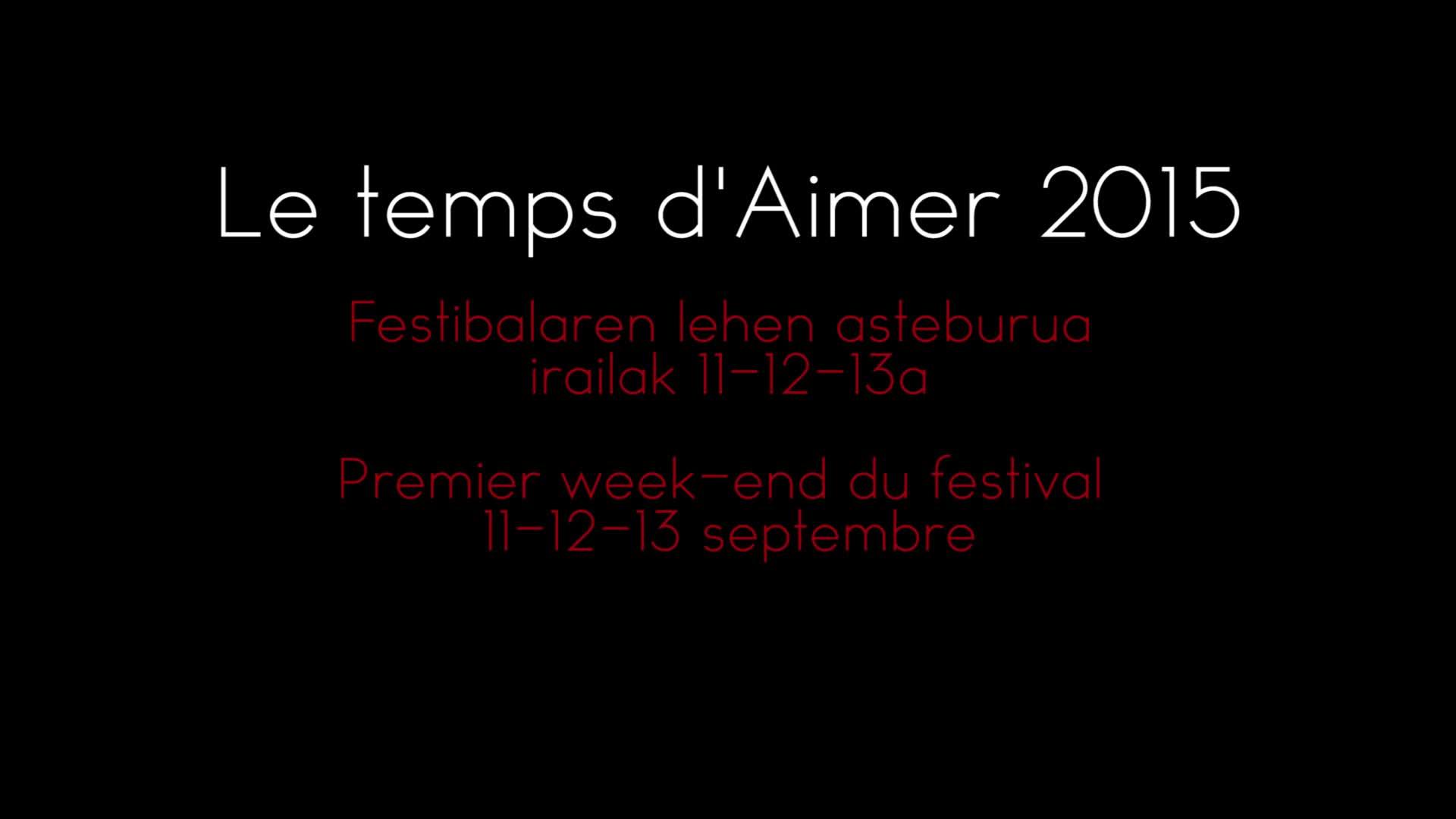 Le temps d'aimer 2015: lehen asteburua irailak 11-12-13a