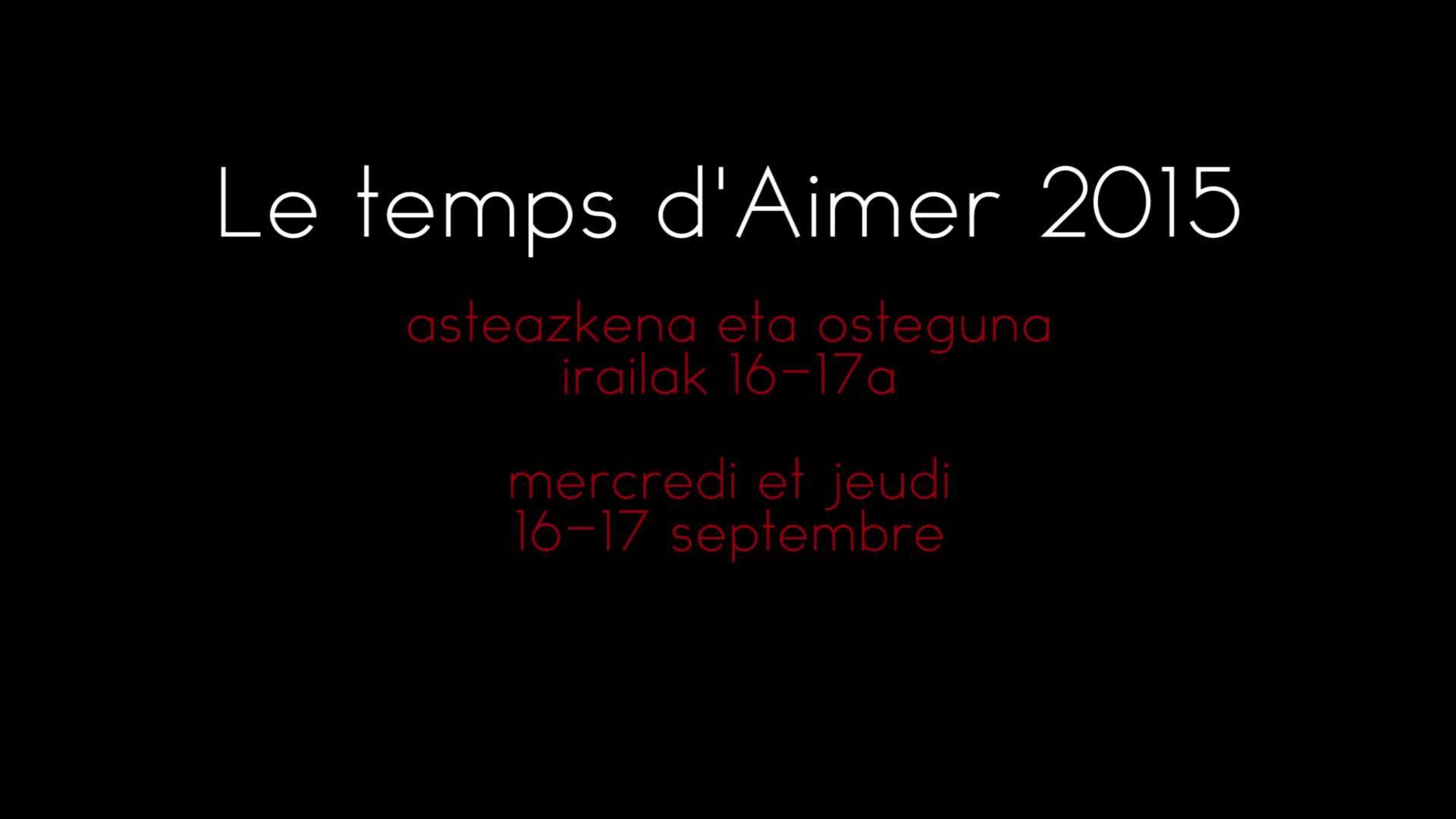 Le temps d'aimer 2015: asteazkena eta osteguna, irailak 16-17a