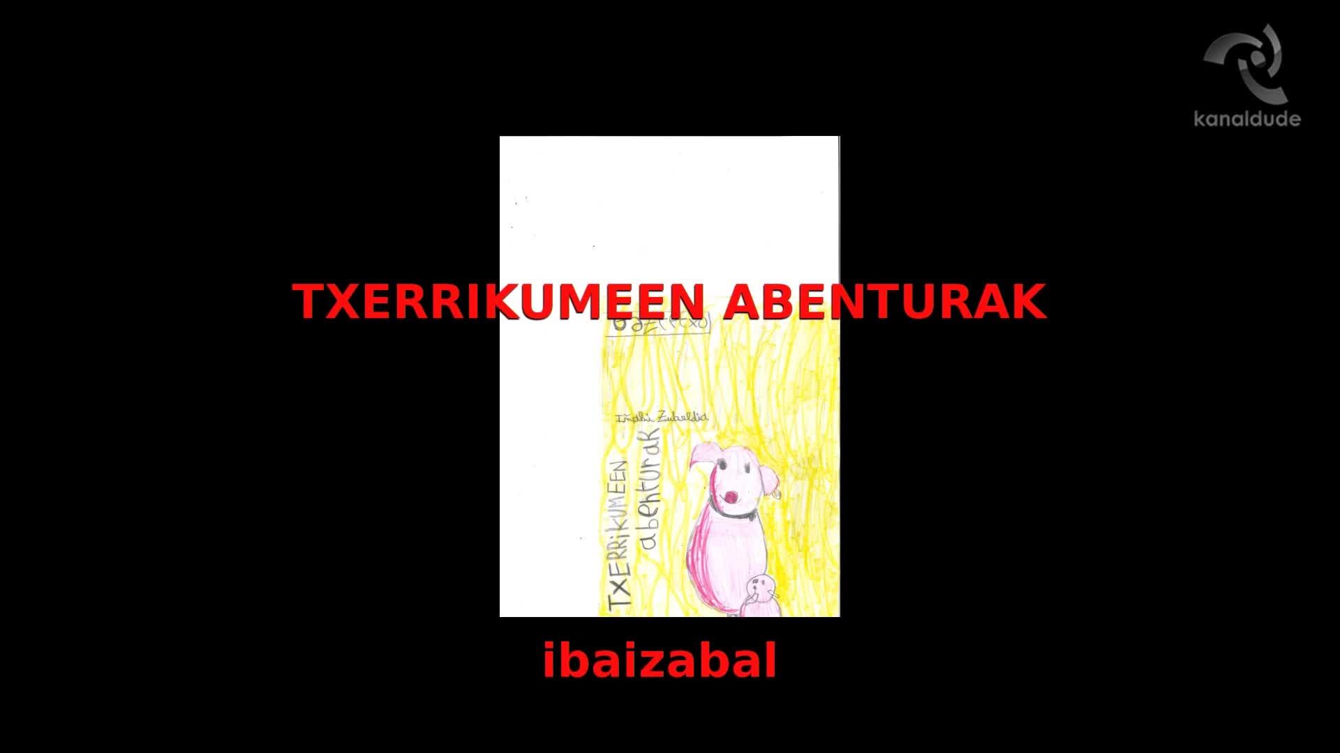 """""""Txerrikumeen abenturak"""" Iñaki Zubeldia"""