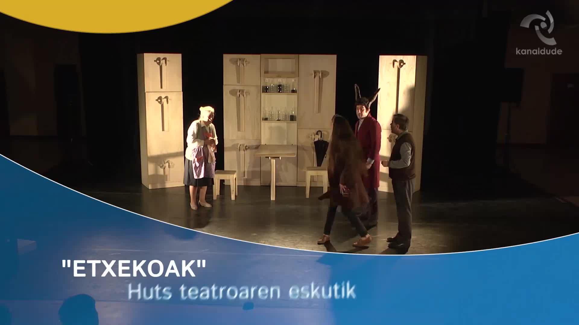 """""""ETXEKOAK"""", Huts teatroaren eskutik"""