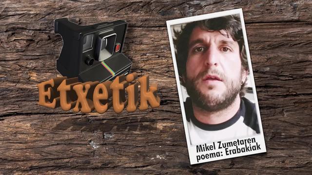 [ ETXETIK] Erabakiak: Mikel Zumetaren poema